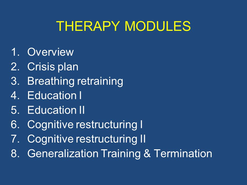 THERAPY MODULES Overview Crisis plan Breathing retraining Education I