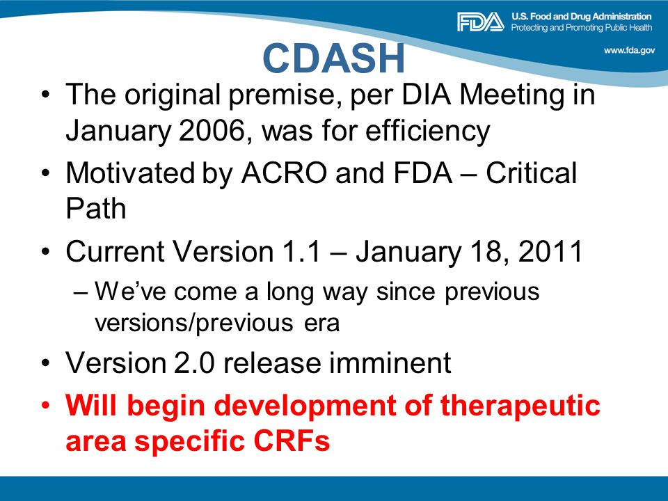 CDASH The original premise, per DIA Meeting in January 2006, was for efficiency. Motivated by ACRO and FDA – Critical Path.