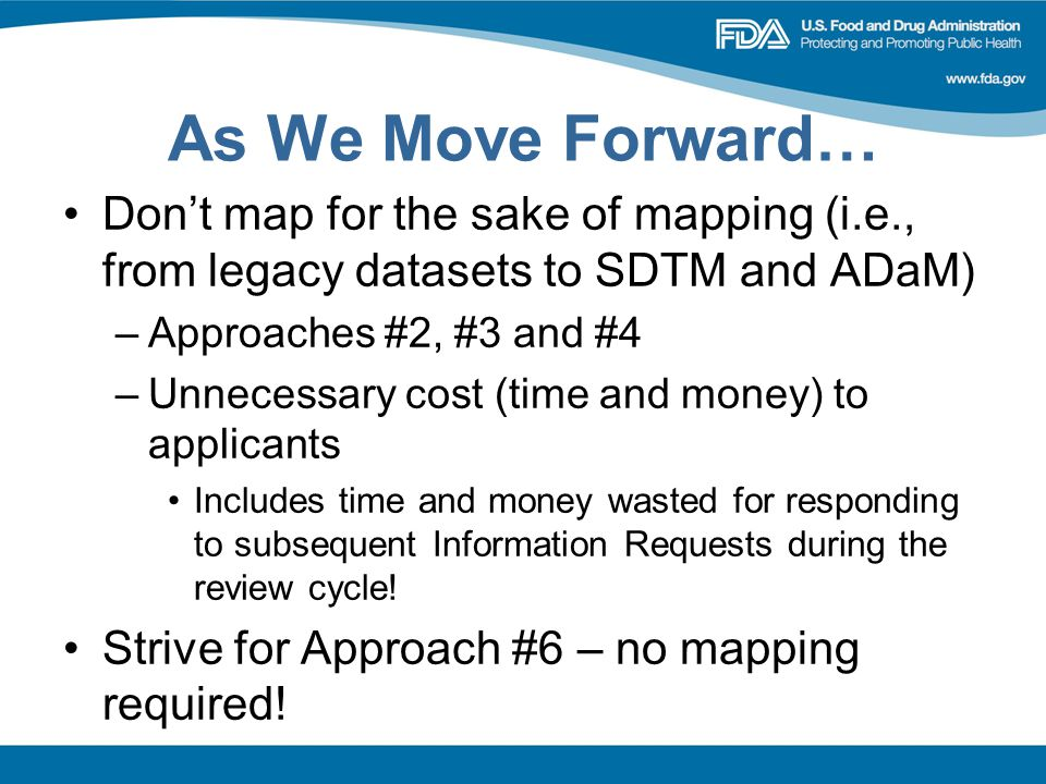 As We Move Forward… Don't map for the sake of mapping (i.e., from legacy datasets to SDTM and ADaM)