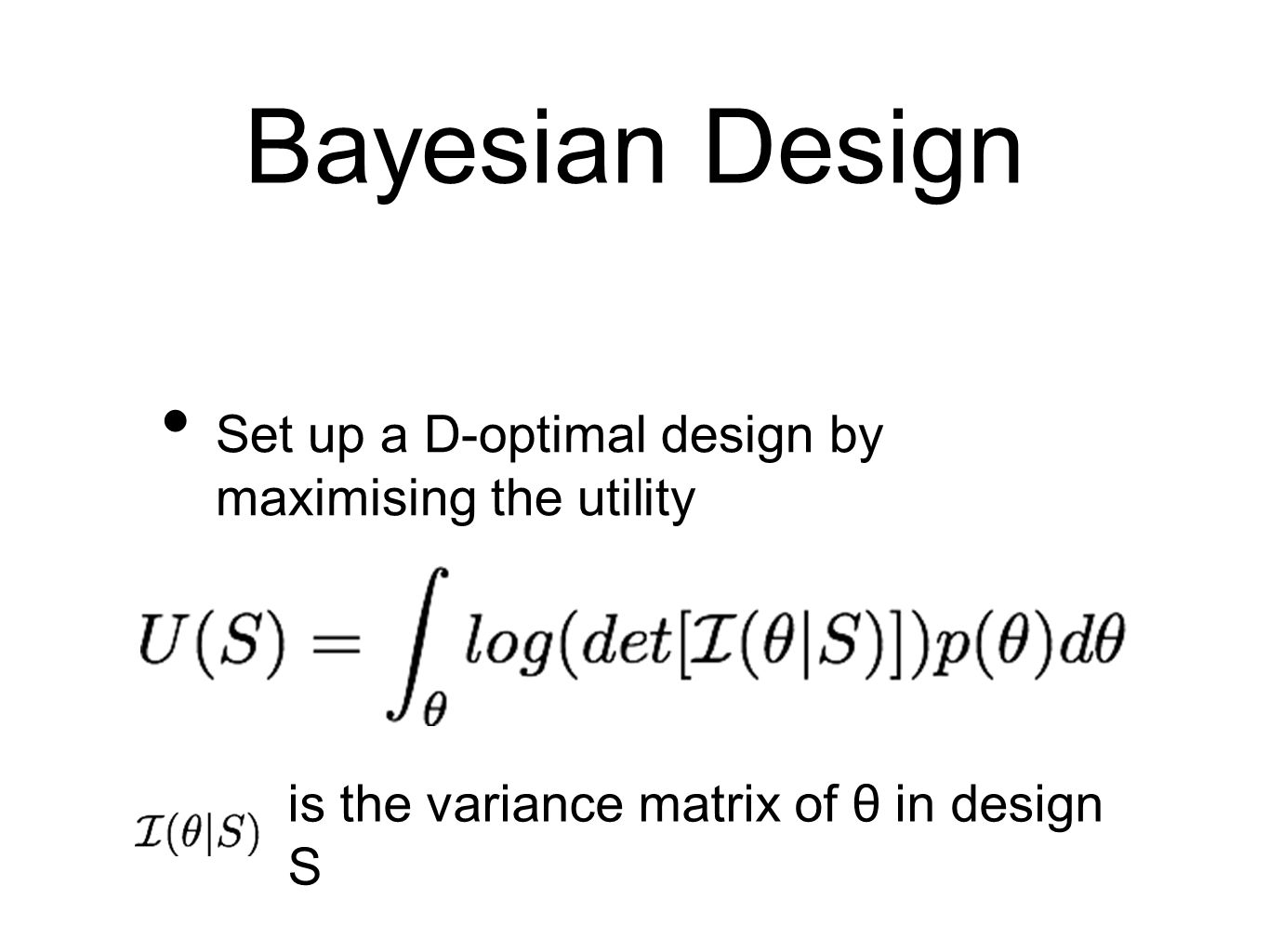 Bayesian Design Set up a D-optimal design by maximising the utility