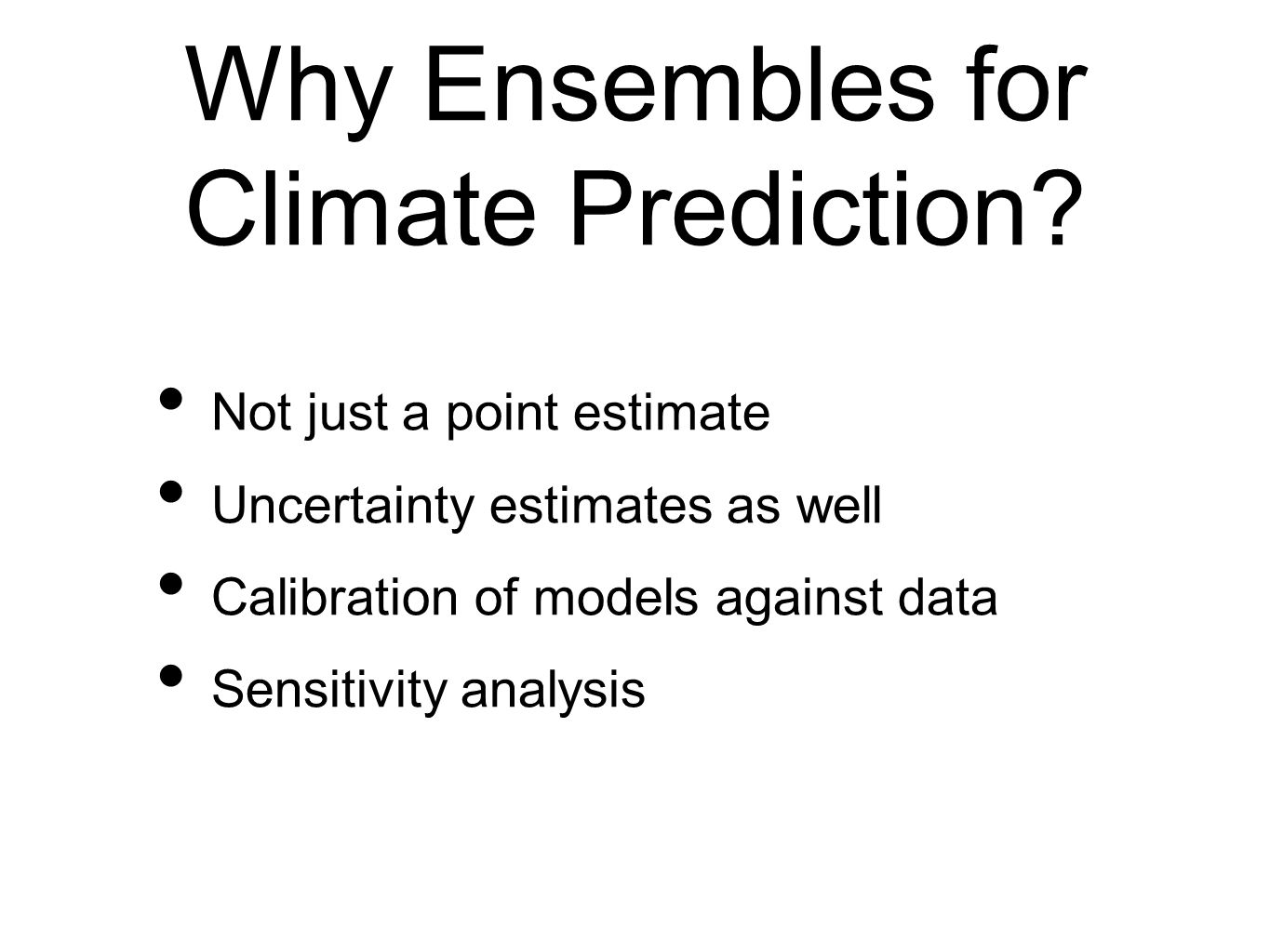 Why Ensembles for Climate Prediction
