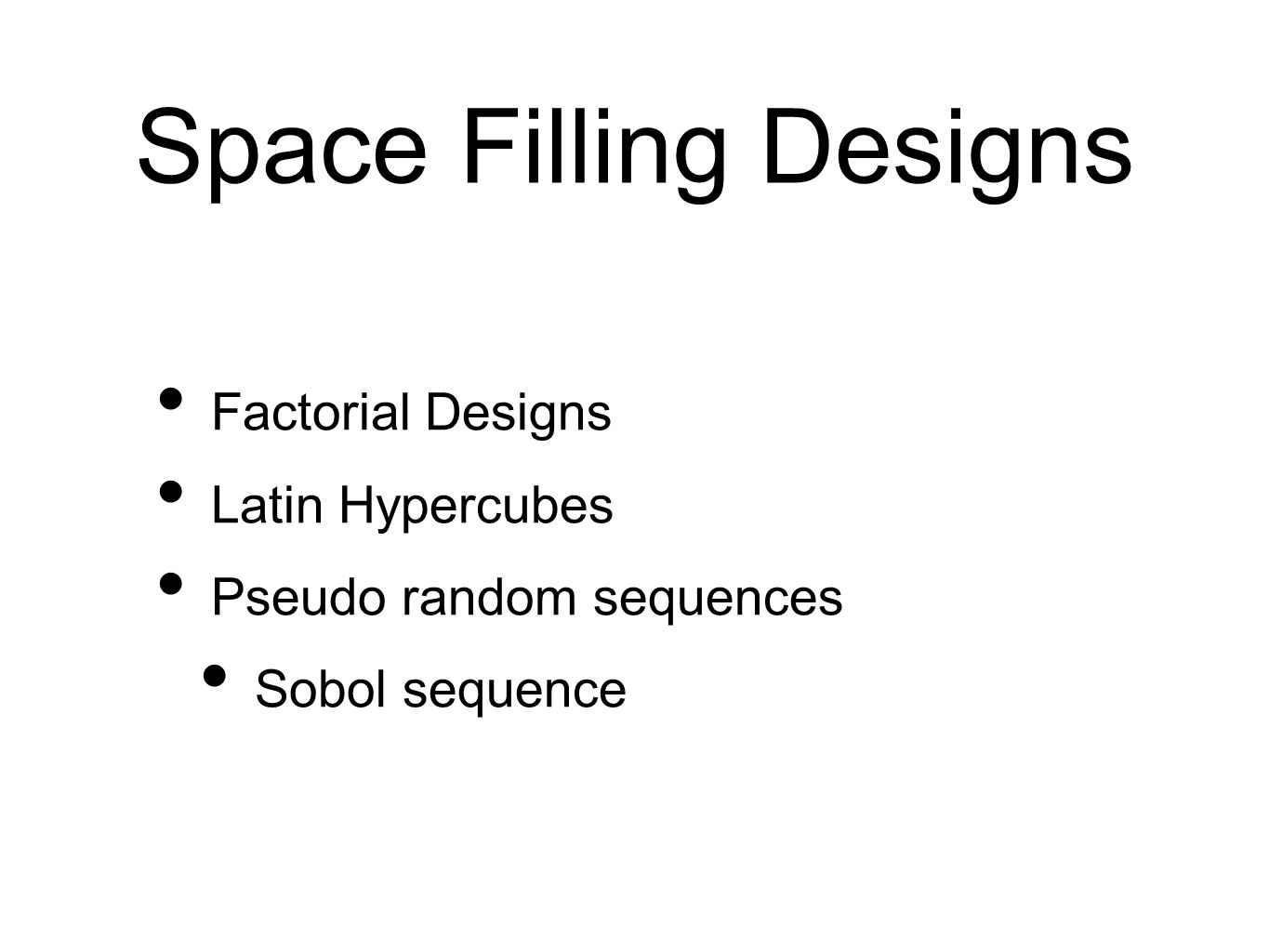 Space Filling Designs Factorial Designs Latin Hypercubes