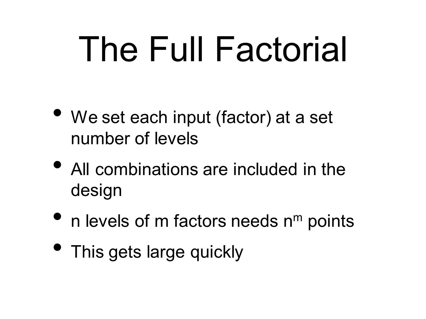 The Full Factorial We set each input (factor) at a set number of levels. All combinations are included in the design.