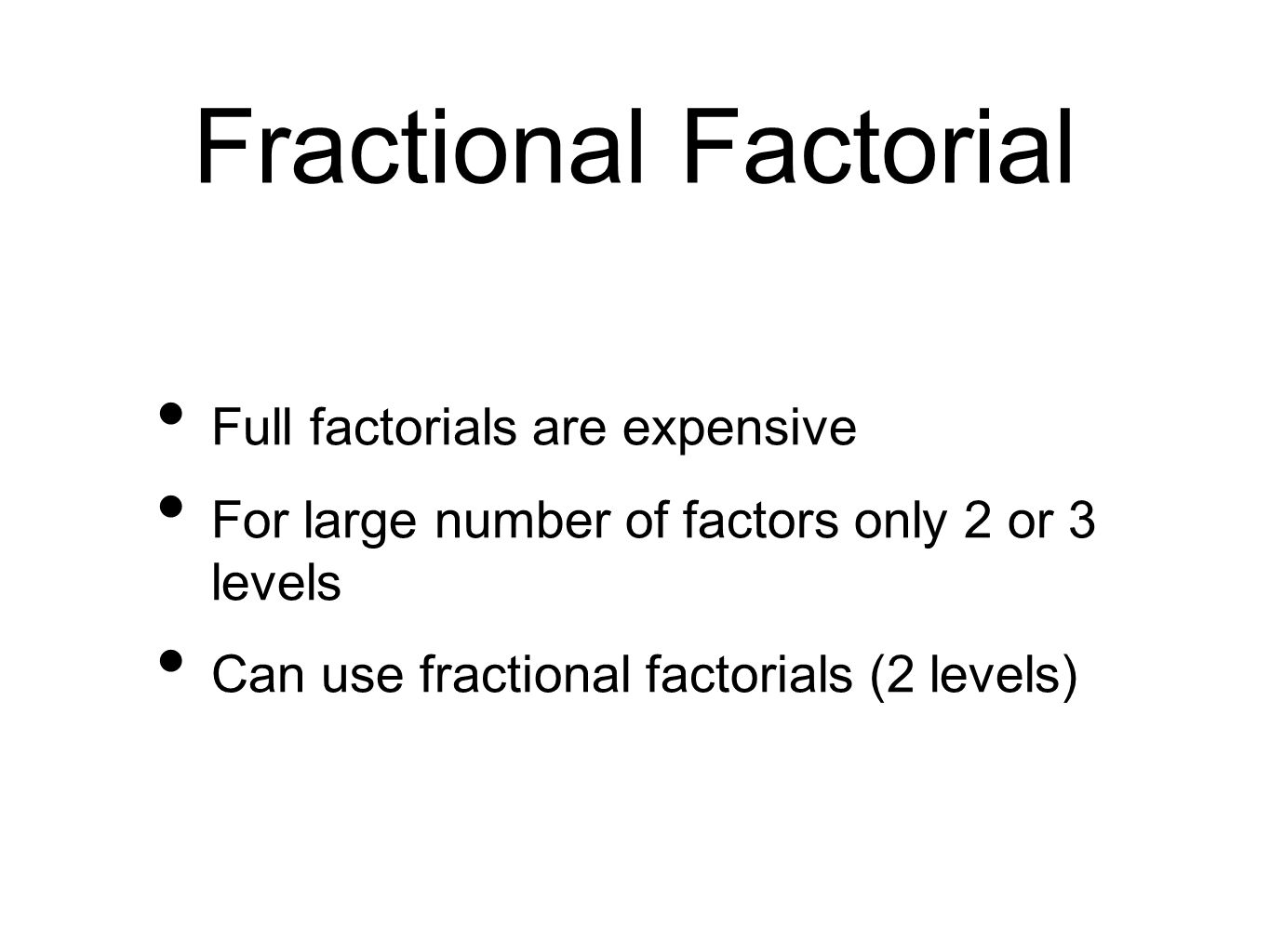 Fractional Factorial Full factorials are expensive