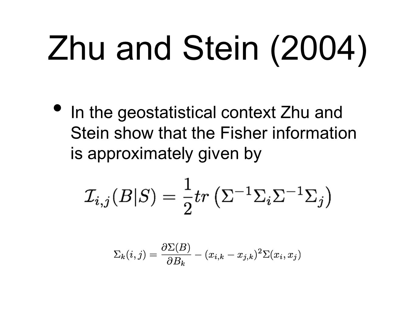 Zhu and Stein (2004) In the geostatistical context Zhu and Stein show that the Fisher information is approximately given by.