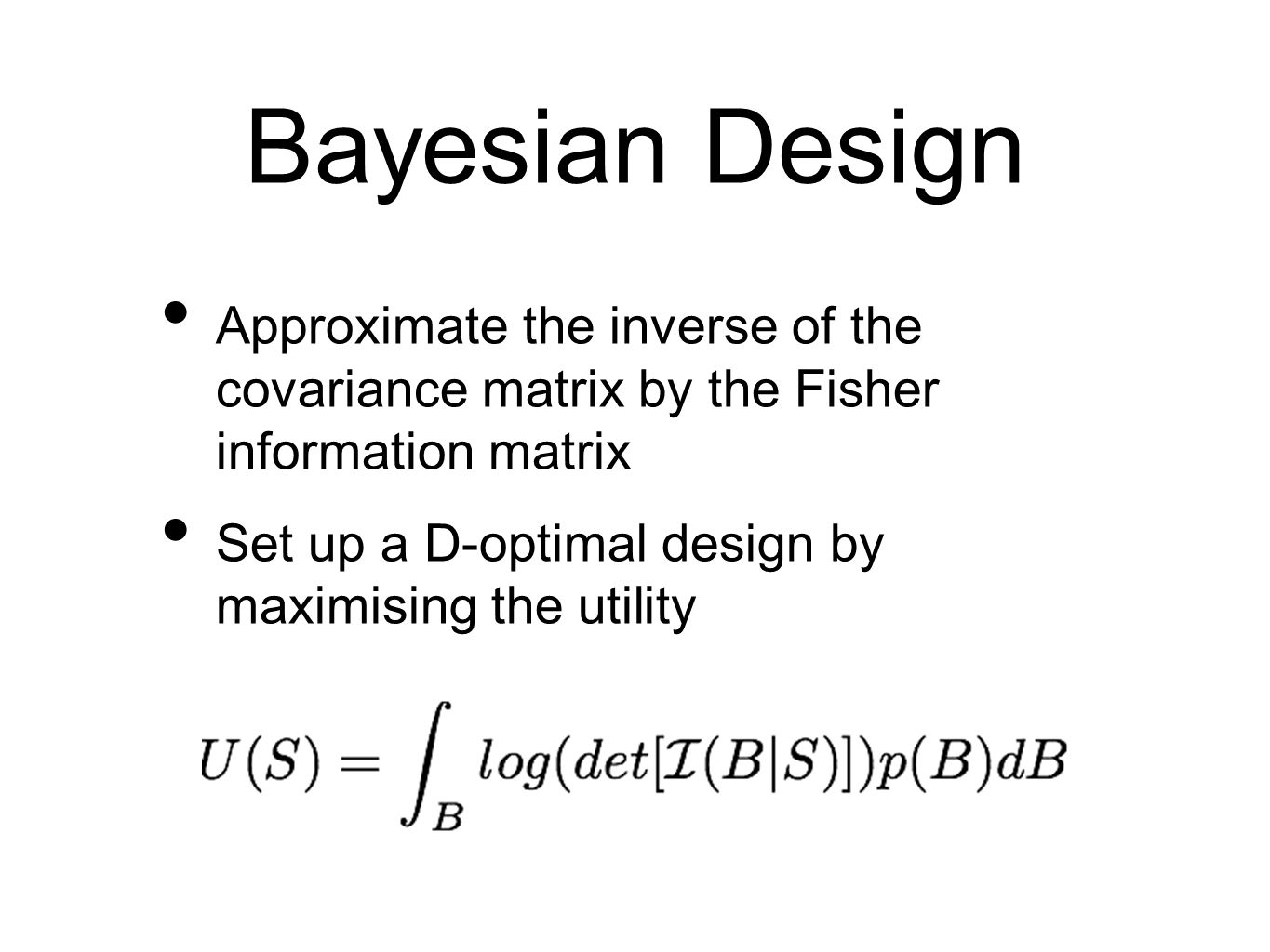 Bayesian Design Approximate the inverse of the covariance matrix by the Fisher information matrix.