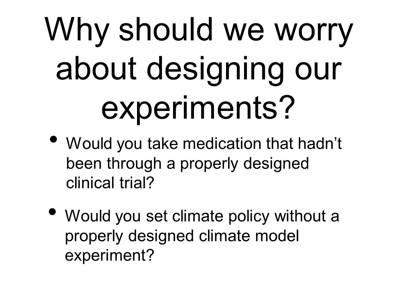 Why should we worry about designing our experiments