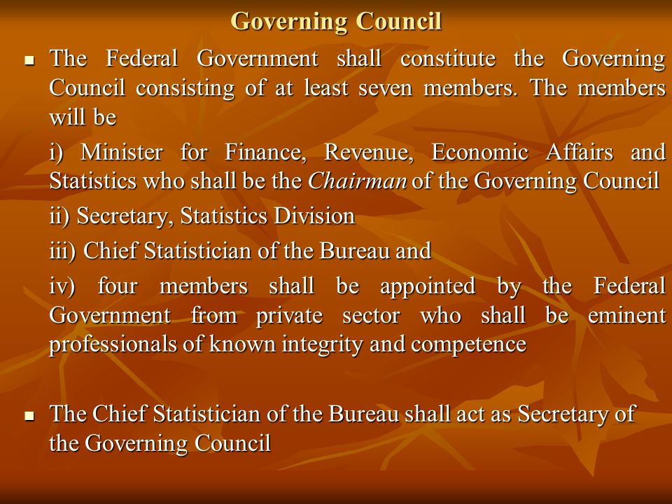 Governing Council The Federal Government shall constitute the Governing Council consisting of at least seven members. The members will be.