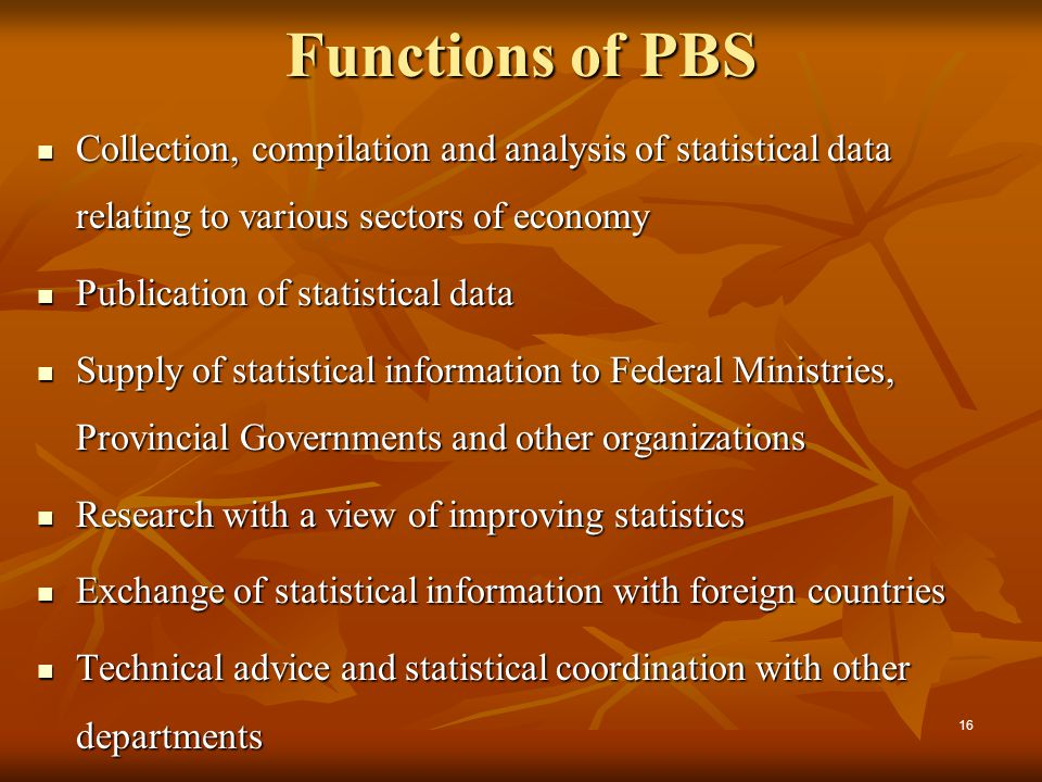 Functions of PBS Collection, compilation and analysis of statistical data relating to various sectors of economy.