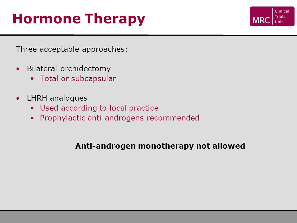 Hormone Therapy Three acceptable approaches: Bilateral orchidectomy
