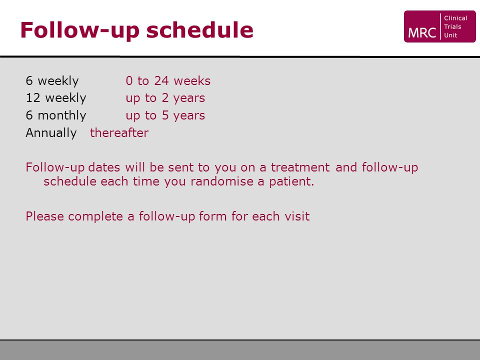 Follow-up schedule 6 weekly 0 to 24 weeks 12 weekly up to 2 years