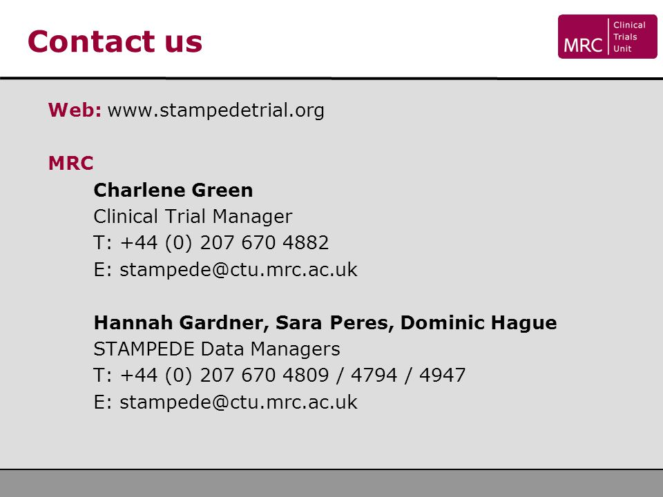 Contact us Web: www.stampedetrial.org. MRC. Charlene Green. Clinical Trial Manager. T: +44 (0) 207 670 4882.