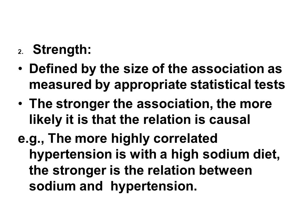 2. Strength: Defined by the size of the association as measured by appropriate statistical tests