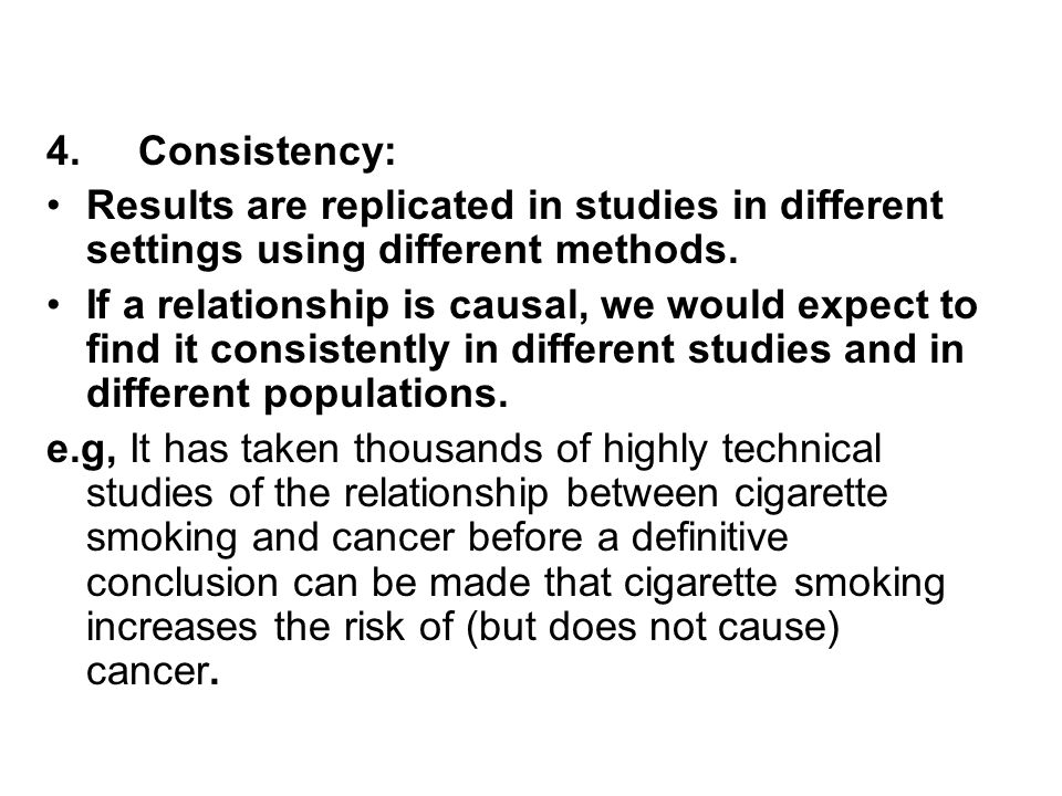 4. Consistency: Results are replicated in studies in different settings using different methods.