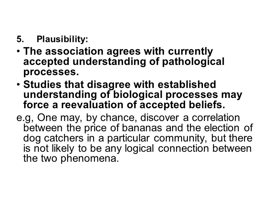 5. Plausibility: The association agrees with currently accepted understanding of pathological processes.