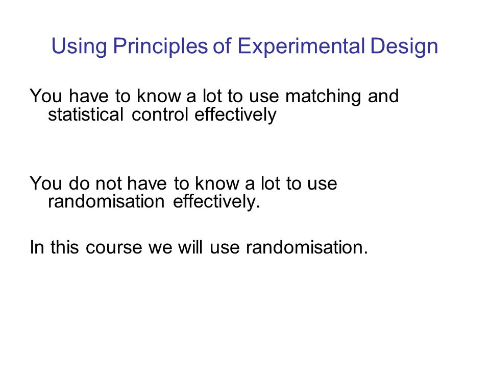 Using Principles of Experimental Design