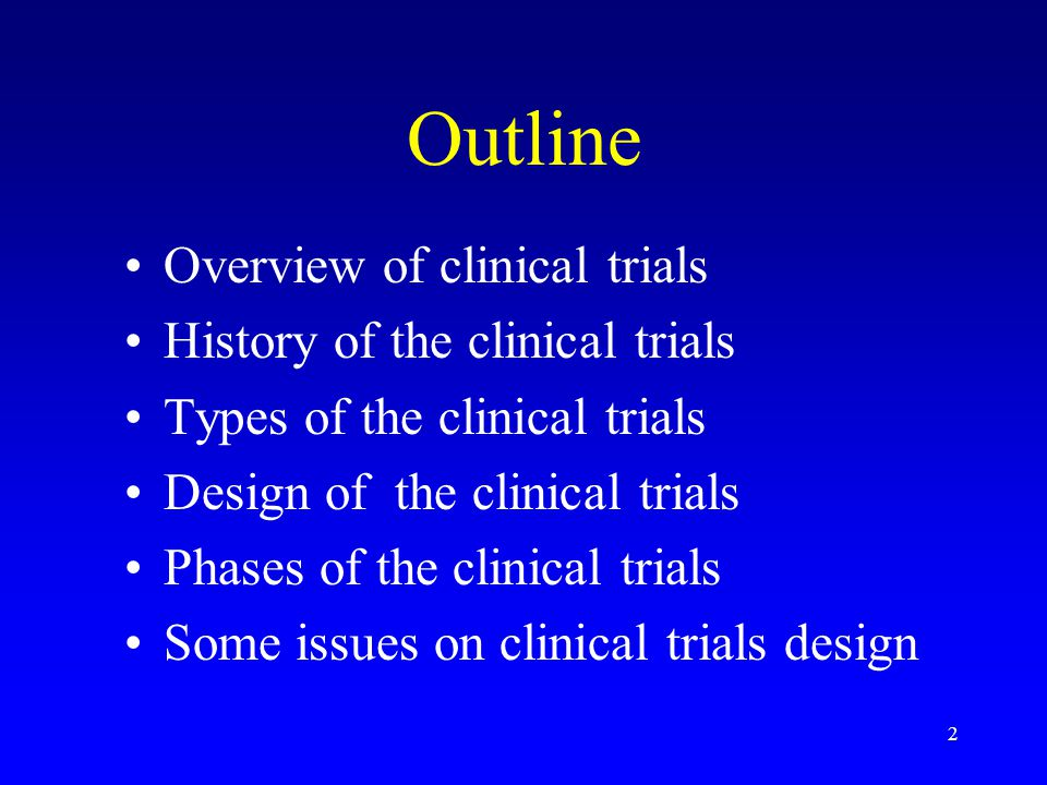 Outline Overview of clinical trials History of the clinical trials