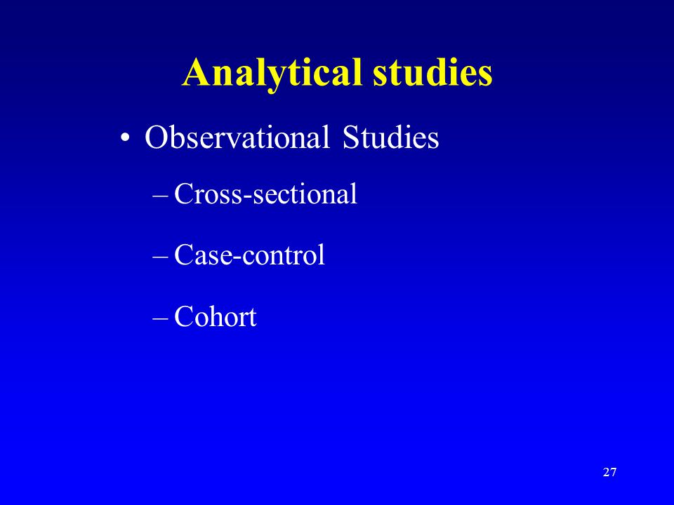 Analytical studies Observational Studies Cross-sectional Case-control