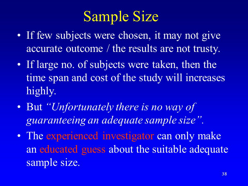 Sample Size If few subjects were chosen, it may not give accurate outcome / the results are not trusty.