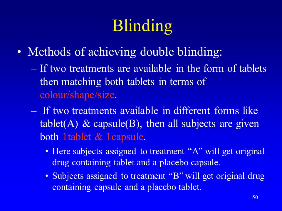 Blinding Methods of achieving double blinding: