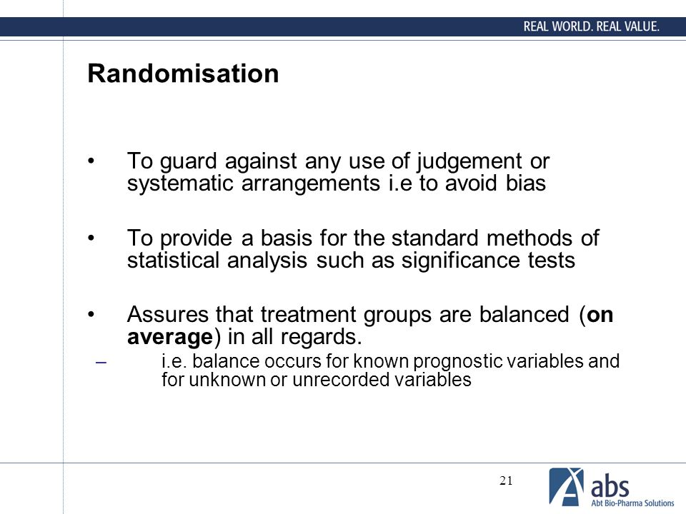 Randomisation To guard against any use of judgement or systematic arrangements i.e to avoid bias.