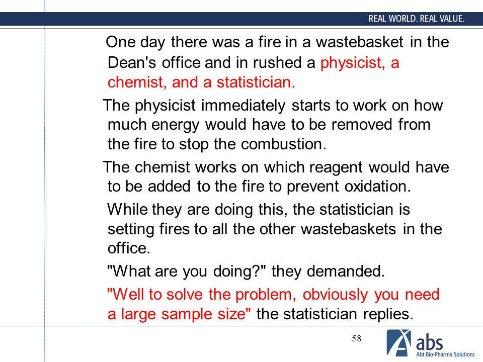 One day there was a fire in a wastebasket in the Dean s office and in rushed a physicist, a chemist, and a statistician.
