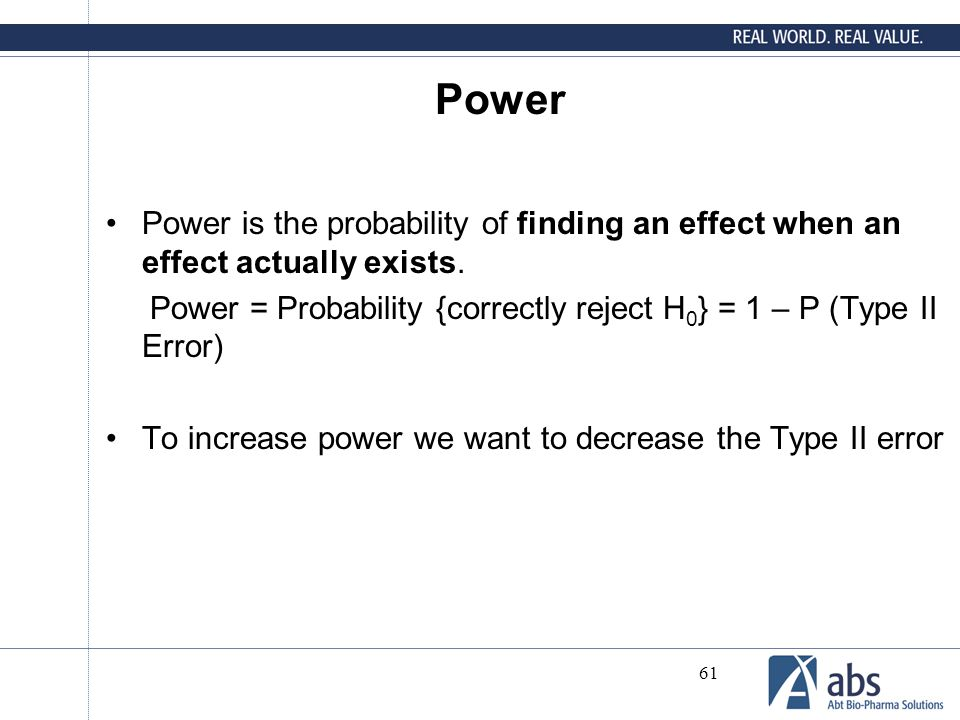 Power Power is the probability of finding an effect when an effect actually exists.