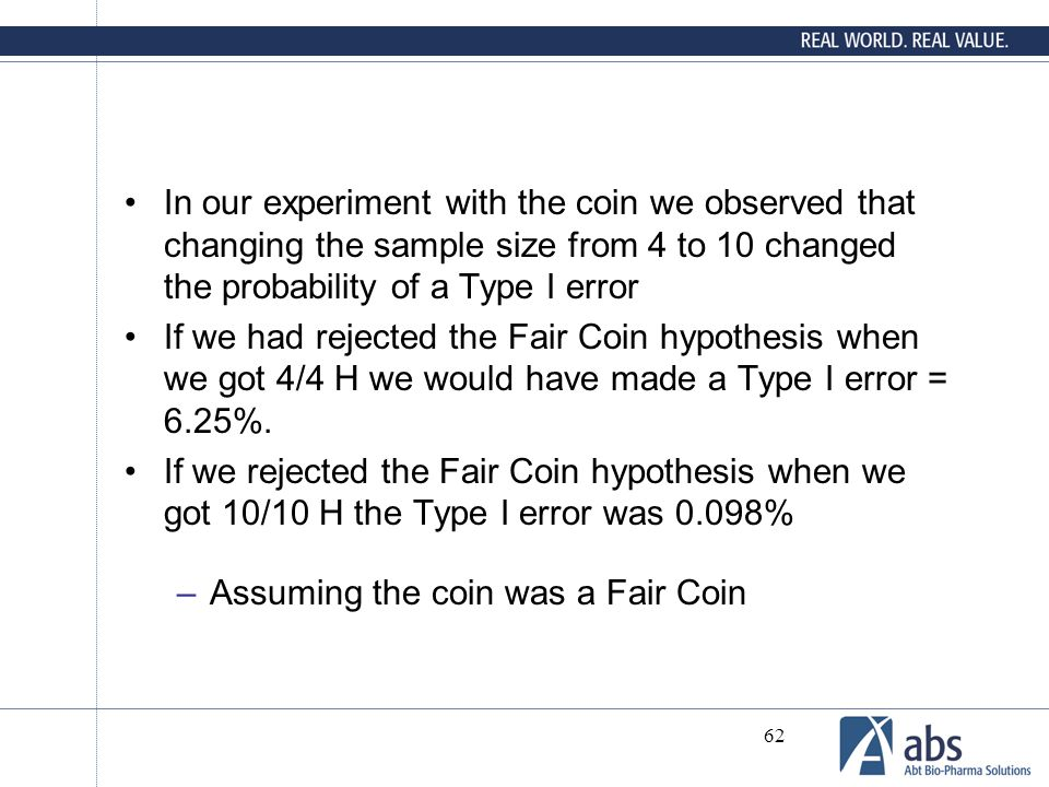 In our experiment with the coin we observed that changing the sample size from 4 to 10 changed the probability of a Type I error