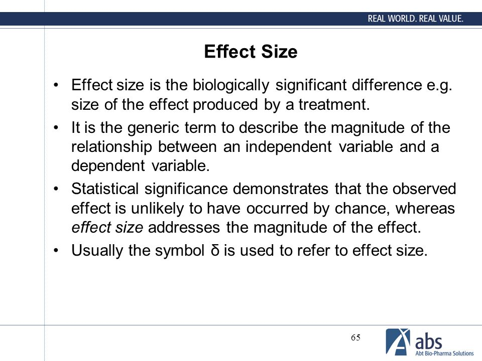 Effect Size Effect size is the biologically significant difference e.g. size of the effect produced by a treatment.