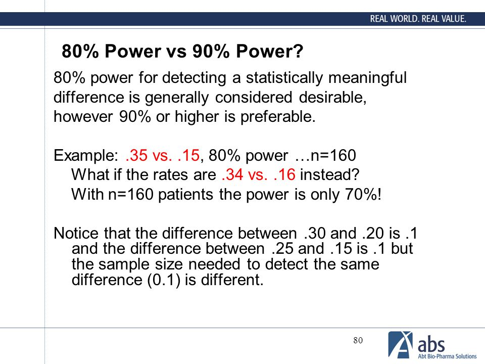 80% Power vs 90% Power 80% power for detecting a statistically meaningful. difference is generally considered desirable,