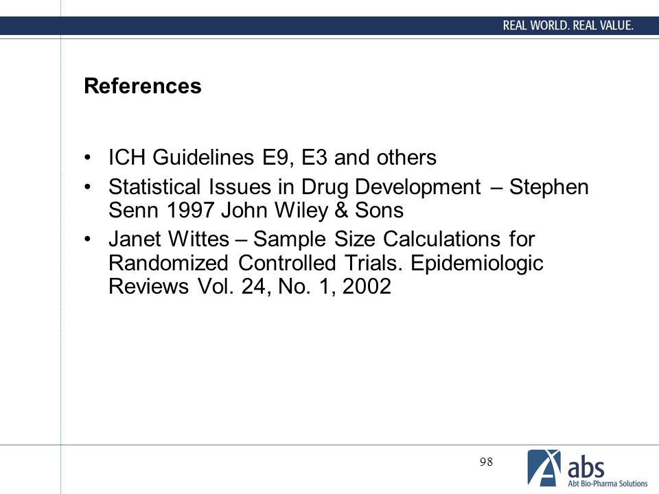References ICH Guidelines E9, E3 and others. Statistical Issues in Drug Development – Stephen Senn 1997 John Wiley & Sons.