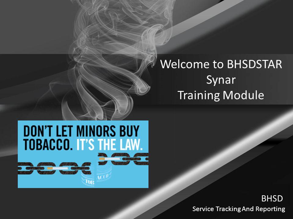 Welcome to BHSDSTAR Synar Training Module BHSD