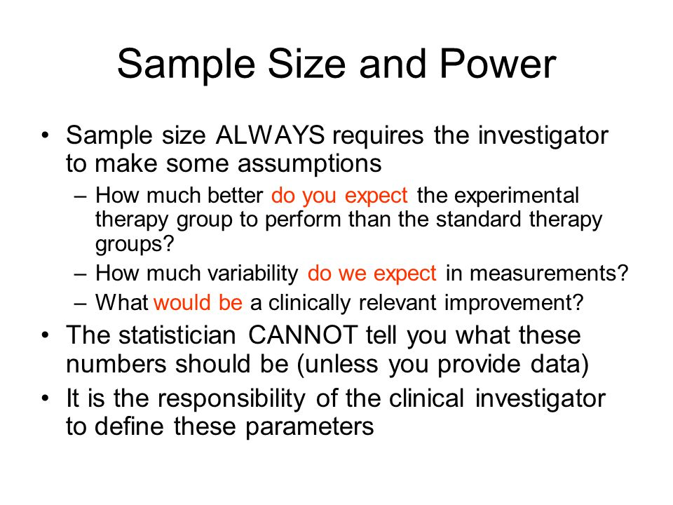 Sample Size and Power Sample size ALWAYS requires the investigator to make some assumptions.