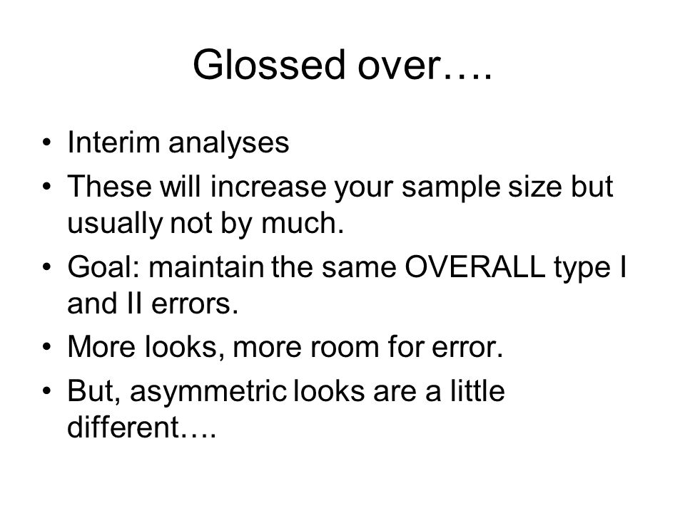 Glossed over…. Interim analyses