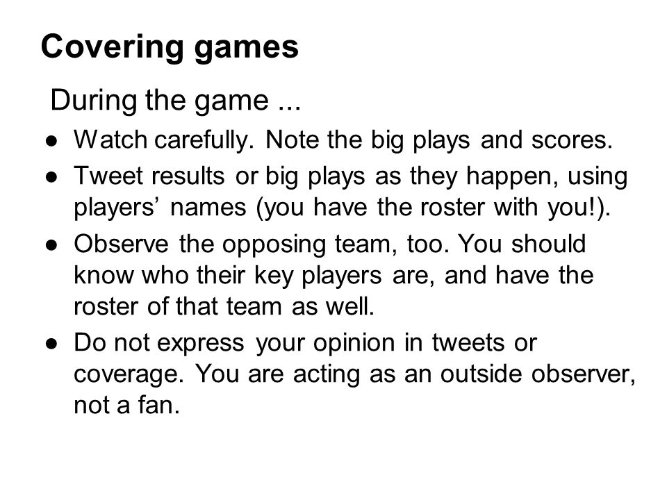 Covering games During the game ...