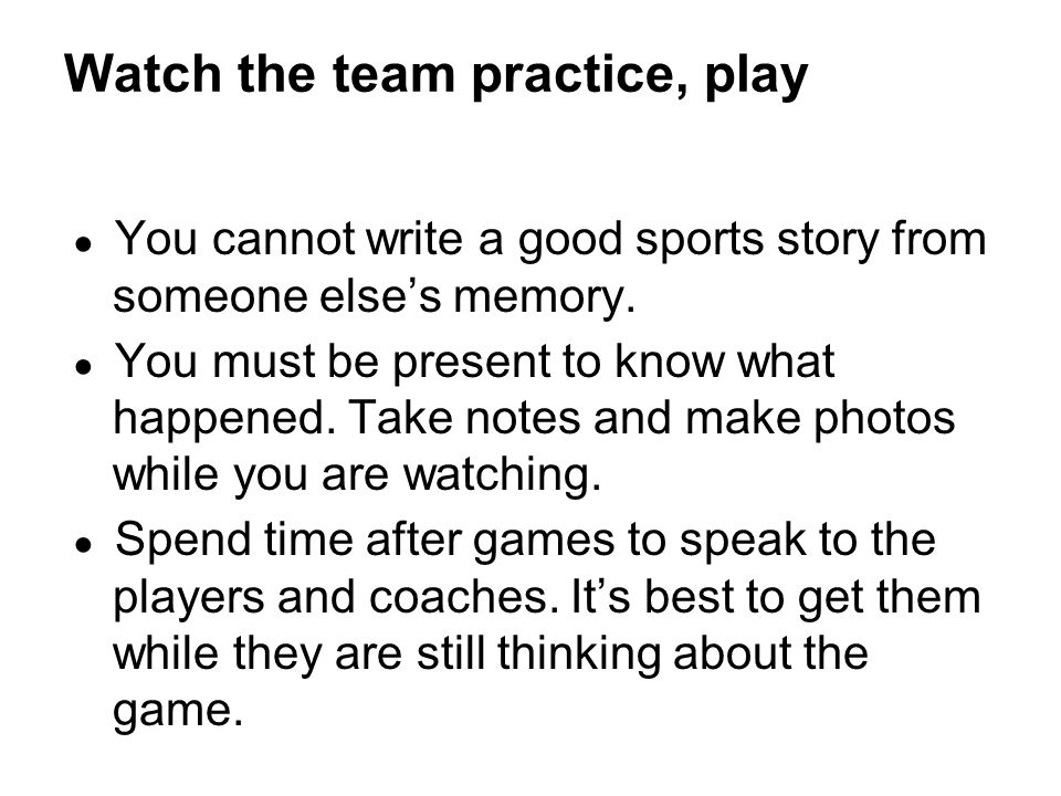 Watch the team practice, play