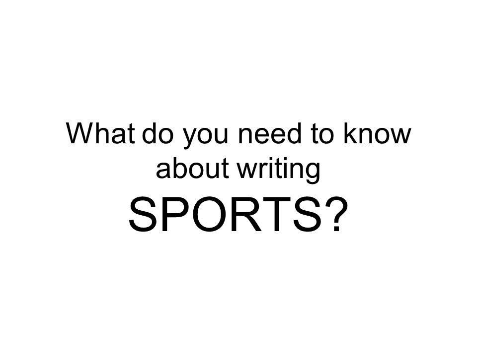 What do you need to know about writing SPORTS