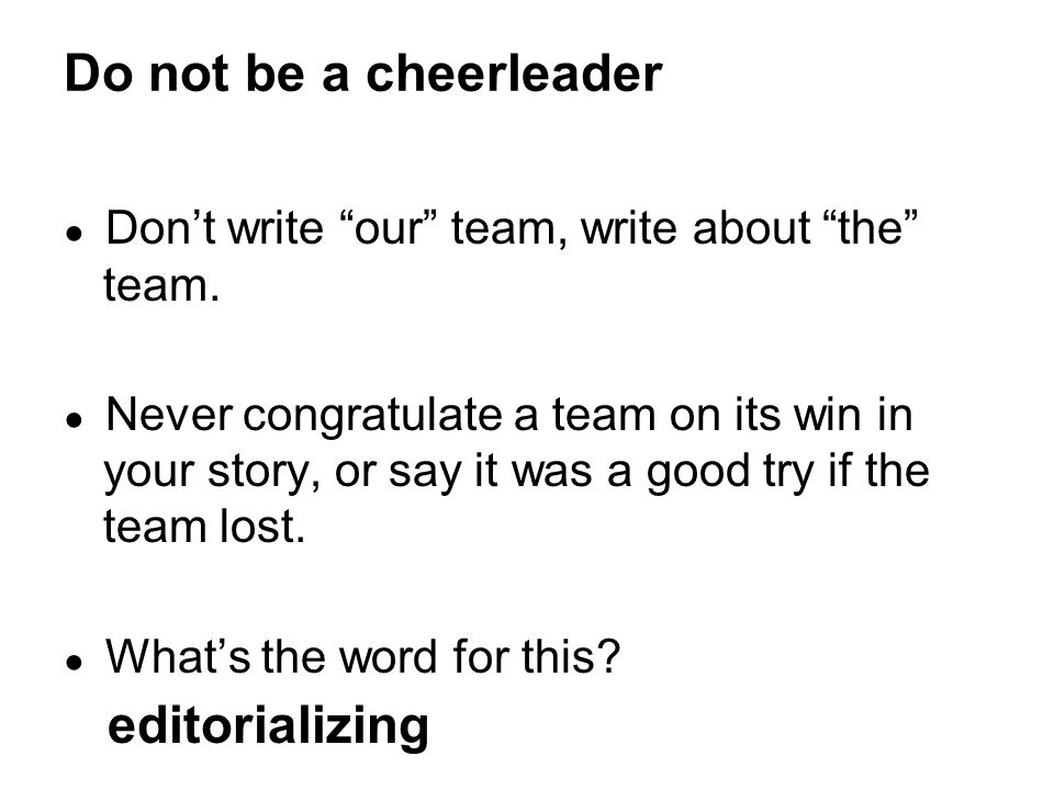 Do not be a cheerleader editorializing