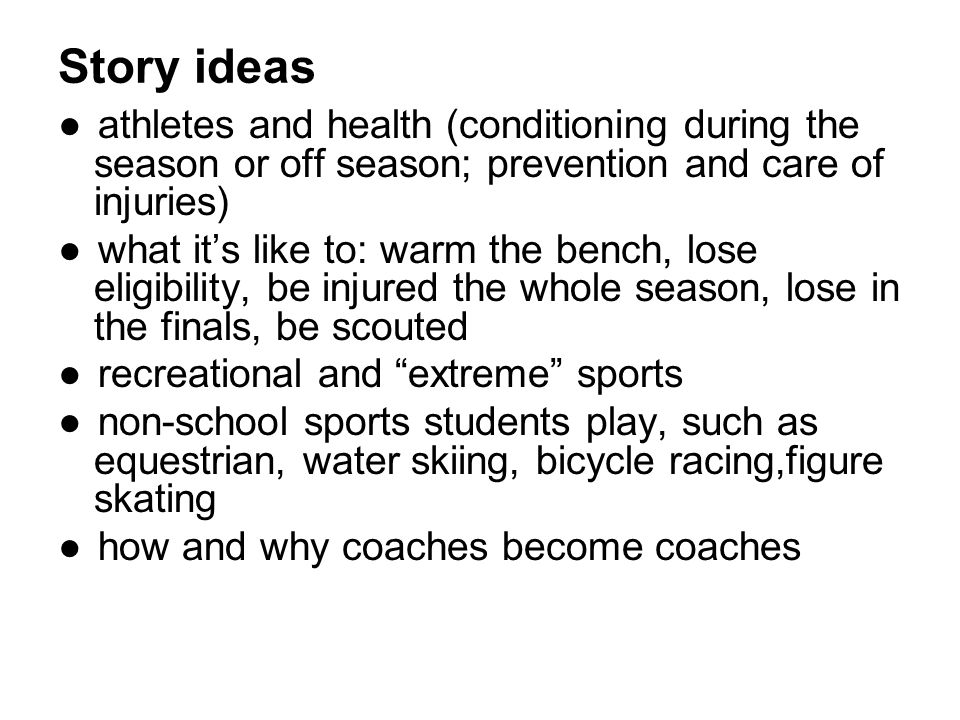 Story ideas athletes and health (conditioning during the season or off season; prevention and care of injuries)