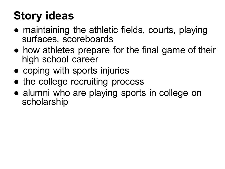 Story ideas maintaining the athletic fields, courts, playing surfaces, scoreboards.