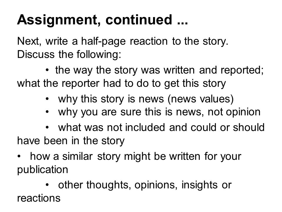 Assignment, continued ... Next, write a half-page reaction to the story. Discuss the following: