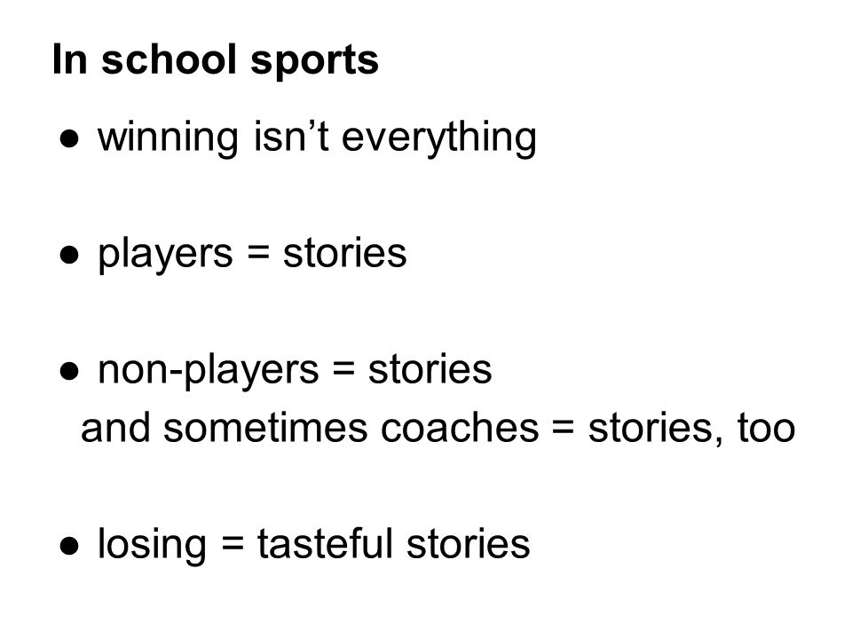 In school sports winning isn't everything. players = stories. non-players = stories. and sometimes coaches = stories, too.