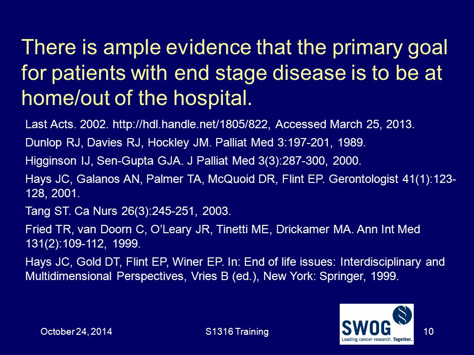 October 24, 2014 There is ample evidence that the primary goal for patients with end stage disease is to be at home/out of the hospital.