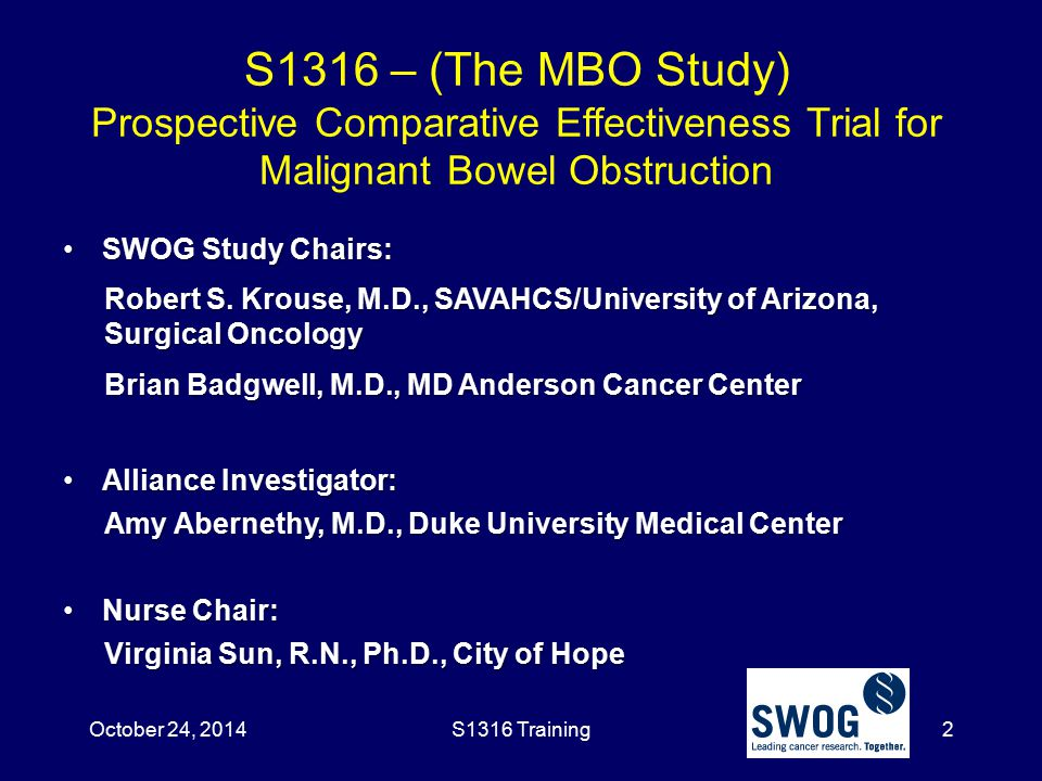 October 24, 2014 S1316 – (The MBO Study) Prospective Comparative Effectiveness Trial for Malignant Bowel Obstruction.