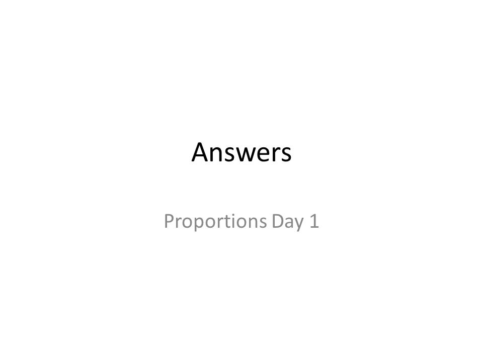 Answers Proportions Day 1
