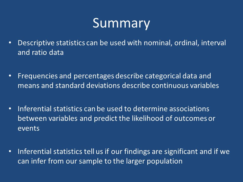 Summary Descriptive statistics can be used with nominal, ordinal, interval and ratio data.