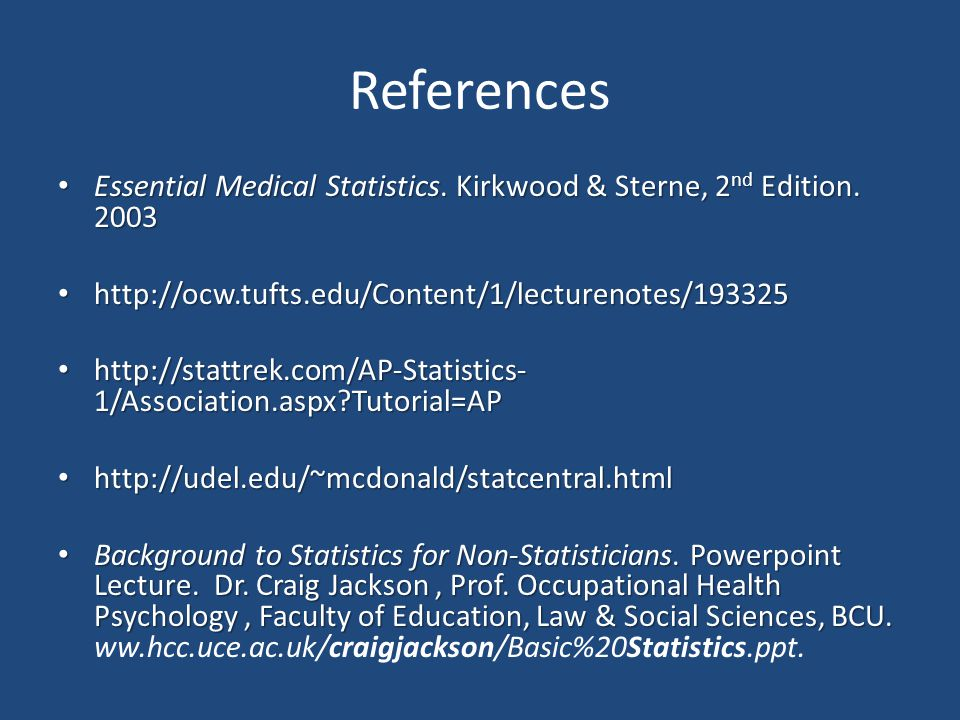 References Essential Medical Statistics. Kirkwood & Sterne, 2nd Edition. 2003. http://ocw.tufts.edu/Content/1/lecturenotes/193325.