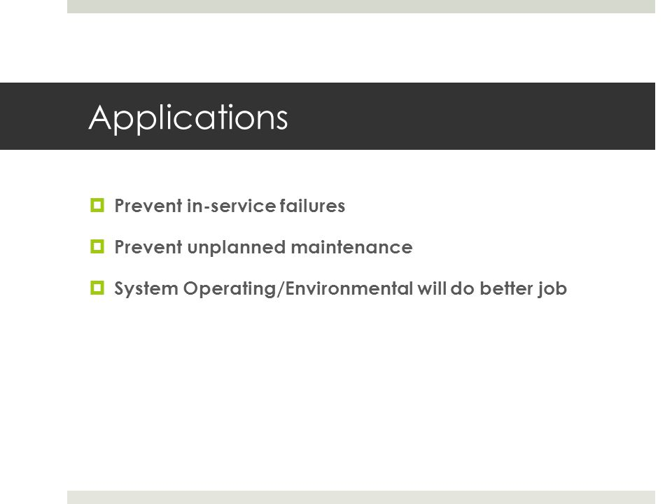 Applications Prevent in-service failures Prevent unplanned maintenance