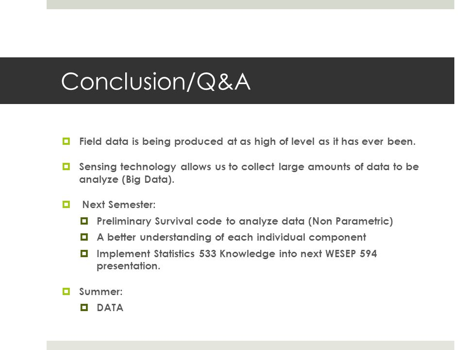 Conclusion/Q&A Field data is being produced at as high of level as it has ever been.