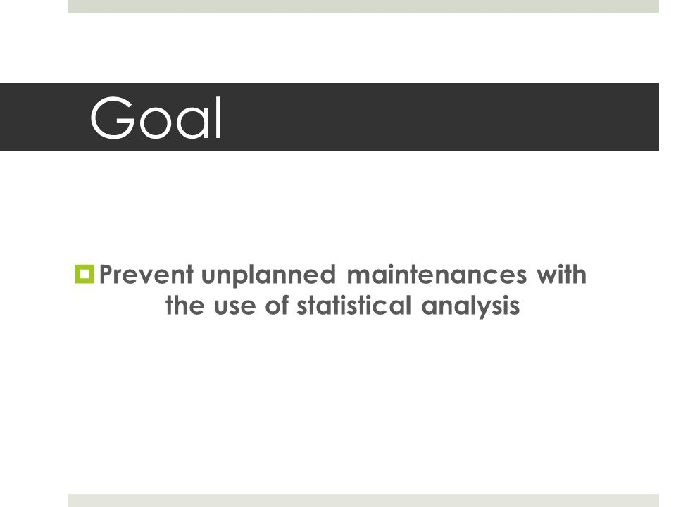 Prevent unplanned maintenances with the use of statistical analysis